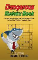 Dangerous Sudoku Book: The Best Sudoku Puzzles Ever Made (With Problems So Hard That Will Keep You Up At Night - Only Suitable For The Most Experienced Solvers) (Paperback)
