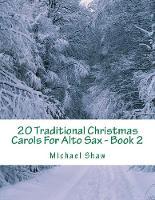 20 Traditional Christmas Carols For Alto Sax - Book 2: Easy Key Series For Beginners - 20 Traditional Christmas Carols for Alto Sax 2 (Paperback)
