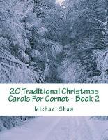 20 Traditional Christmas Carols For Cornet - Book 2: Easy Key Series For Beginners - 20 Traditional Christmas Carols for Cornet 2 (Paperback)