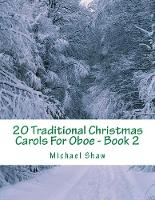 20 Traditional Christmas Carols For Oboe - Book 2: Easy Key Series For Beginners - 20 Traditional Christmas Carols for Oboe 2 (Paperback)