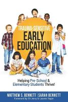 Trauma-Sensitive Early Education: Helping Pre-School & Elementary Students Thrive! (Paperback)