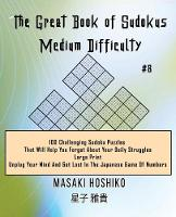 The Great Book of Sudokus - Medium Difficulty #8: 100 Challenging Sudoku Puzzles That Will Help You Forget About Your Daily Struggles (Large Print, Unplug Your Mind And Get Lost In The Japanese Game Of Numbers) (Paperback)