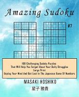 Amazing Sudoku #7: 100 Challenging Sudoku Puzzles That Will Help You Forget About Your Daily Struggles (Large Print, Unplug Your Mind And Get Lost In The Japanese Game Of Numbers) (Paperback)