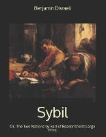 Sybil, Or, The Two Nations by Earl of Beaconsfield: Large Print (Paperback)