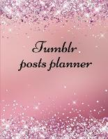 Tumblr posts planner.: Organizer to Plan All Your Posts & Content (Paperback)