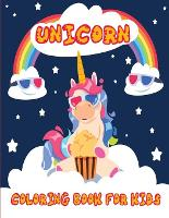 Unicorn Coloring Book for Kids: Magical Unicorn Coloring Book for Kids Aged 4-8 with Amazing and Unique Designs of Unicorns, Rainbows and Much More! (Paperback)