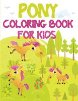 Pony Coloring Book for Kids: An Excellent Coloring Book for Kids with Little Pony Designs to Color, Fun and Easy Coloring Pages (Paperback)