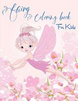 Fairy Coloring Book for Kids: Fantasy Fairy Tale Designs with Cute Fairies, Magical Gardens and Enchanted Friends (Paperback)