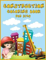 Construction Coloring Book for Kids: An Amazing Collection of Construction Coloring Pages with Various Machines such as Trucks, Diggers, Tractors and More (Paperback)