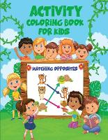 Match Opposites Activity Coloring Book for Kids: Opposites Book for Kids - Over 40 amazing designs for Kids to Color (Paperback)