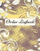 Order Logbook: Daily Log Book for Small Businesses, Customer Order Tracker. (Paperback)