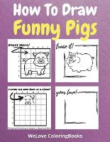 How To Draw Funny Pigs: A Step-by-Step Drawing and Activity Book for Kids to Learn to Draw Funny Pigs (Paperback)