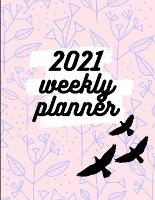 2021 Weekly Planner: Schedule Organizer, January to December 2021, Calendar, 8.5x11 inch (Paperback)