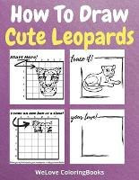 How To Draw Cute Leopards: A Step-by-Step Drawing and Activity Book for Kids to Learn to Draw Cute Leopards (Paperback)