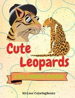 Cute Leopards Coloring Book: Funny Leopards Coloring Book Adorable Leopards Coloring Pages for Kids 25 Incredibly Cute and Lovable Leopards (Paperback)