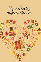 My crocheting projects planner (Paperback)