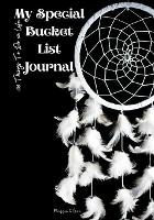 My Special Bucket List Journal - 100 Things To Do In Life