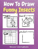 How To Draw Funny Insects: A Step-by-Step Drawing and Activity Book for Kids to Learn to Draw Funny Insects (Paperback)