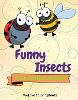 Funny Insects Coloring Book: Cute Insects Coloring Book Adorable Insects Coloring Pages for Kids 25 Incredibly Cute and Lovable Insects (Paperback)
