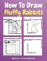 How To Draw Fluffy Rabbits: A Step-by-Step Drawing and Activity Book for Kids to Learn to Draw Fluffy Rabbits (Paperback)