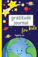 Gratitude Journal for Kids Ages 5-10: 3 Minute Gratitude Journal For Kids To Develope Gratitude and Mindfulness Fun Daily Journal With Prompts for Children Happiness (Paperback)