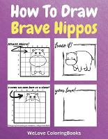 How To Draw Brave Hippos: A Step-by-Step Drawing and Activity Book for Kids to Learn to Draw Brave Hippos (Paperback)