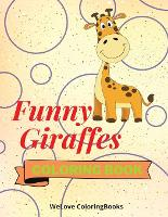 Funny Giraffes Coloring Book: Cute Giraffes Coloring Book Adorable Giraffes Coloring Pages for Kids 25 Incredibly Cute and Lovable Giraffes (Paperback)