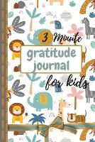 3 Minute Gratitude Journal for Kids: Gratefulness Journal, A Daily Gratitude Journal for Kids - Today is Great, My first Gratitude Journal (Paperback)