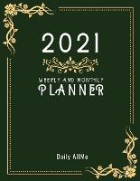 """2021 Weekly and Monthly Planner: Practical Elegant Weekly and Monthly Planner, Large Size: 8.5"""" X 11"""" - 1 Year Organizer, January to December 2021 Agenda - Calendar Schedule - Appointment Notebook - Inspirational Quotes - Dark Green Cover (Paperback)"""