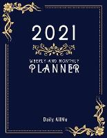 """2021 Weekly and Monthly Planner: Practical Elegant Weekly and Monthly Planner, Large Size: 8.5"""" X 11"""" - 1 Year Organizer, January to December 2021 Agenda - Calendar Schedule - Appointment Notebook - Inspirational Quotes - Dark Blue Cover (Paperback)"""