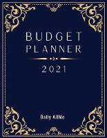 2021 Budget Planner: Easy to Use Financial Planner 1 Year, Large Size: 8.5 X 11 Monthly Bill Organizer Daily Spending Log Expense Tracker Savings Tracker Paycheck Bill Tracker Monthly Budget Planner with Calendar January to December 2021 Elegant Dark Blue Cover (Paperback)