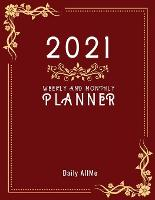 """2021 Weekly and Monthly Planner: Practical Elegant Weekly and Monthly Planner, Large Size: 8.5"""" X 11"""" - 1 Year Organizer, January to December 2021 Agenda - Calendar Schedule - Appointment Notebook - Inspirational Quotes - Red Cover (Paperback)"""