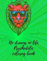 No dreams no life Psychedelic coloring book (Paperback)