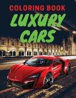 Luxury Cars Coloring Book: Amazing SuperCars Coloring Book For Teens and Adults / Cars Activity Book For Kids Ages 4-8 And 4-12 (Paperback)