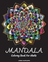 Mandala Coloring Book For Adults: Coloring Pages for Meditation, Relaxation & Happiness with Stress Relieving Mandala Designs (100 Pages of Coloring Therapy For Teens and Adults) (Paperback)