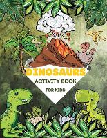 Dinosaurs Activity Book For Kids: Amazing Dino Games, Mazes, Word Searches, Find the Dinosaur, Sudoku, Creative Dinosaurs Coloring Pages and Wonderful Dinosaur Illustrations - Prefect for Kids Ages 6 - 12 years old. - (Fun Activities for Kids) (Paperback)