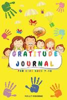 Gratitude Journal for Kids: Full Color Daily Gratitude Journal to Teach Kids to Practice Gratitude, Mindfulness, to Have Fun & Fast Ways to Give Daily Thanks (Family Activities, Daily Activities, Weekly activities & Monthly Activities) (Paperback)