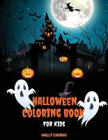 Halloween Coloring Book For Kids: Fun Halloween Coloring Pages Collection For Girls and Boys Cute, Scary and Spooky Witches, Ghosts, Vampires, Pumpkins, Haunted Houses, Skeletons, Jack-o-Lanterns & Much More Perfect Gift for Kids Ages 5 and Up (Paperback)
