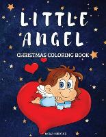 Little Angel Christmas Coloring Book: Cute Angels Coloring Illustrations Christmas Coloring Pages For Toddlers And Kids Christmas Gift For Boys And Girls To Enjoy The Holiday Season Cute, Easy & Fun Angels Pages For Little Hands To Color (Paperback)