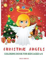Christmas Angels Coloring Book for Kids 4-8: Amazing Angels Illustrations Christmas Coloring Pages for Kids, Boys and Girls Christmas Gift For Toddlers and Kids To Enjoy The Holiday Season Cute, Easy & Fun Angels Pages for Little Hands to Color (Paperback)