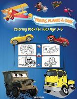 Trucks, Planes And Cars Coloring Book For Kids Age 3-5: Amazing Collection of Cool Trucks, Planes and Cars Coloring Pages Activity Book for Toddlers, Preschoolers, Boys, Girls & Kids Ages 2-4, 3-5 Cute High Quality Illustrations Fun Coloring Book (Paperback)