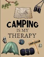 Camping Is My Therapy: Amazing RV And Camping Log Book / Journal / Notebook: Camping Notebook For Campers And Camping Fans. Camping Journal Planner 2021. (Paperback)
