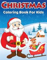 Christmas Coloring Book for Kids: 60 Cute, Easy & Fun Christmas Coloring Pages for Kids, Boys and Girls Christmas Gift For Kids, Children and Preschoolers To Enjoy The Holiday Season Beautiful Pages to Color with Santa, Snowmen, Reindeer & Much More! (Paperback)