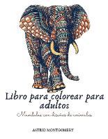 Libro para colorear para adultos. Mandalas con disenos de animales: Maravilloso libro antiestres para colorear mandalas con patrones de animales - !Leones, Lobos, Peces, Mariposas, Gatos, Perros, Buhos, Caballos, Elefantes y muchos mas! - 120 Paginas de colorear para adultos. (Paperback)
