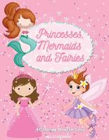 Princesses, Mermaids and Fairies: Coloring Book for Girls: Amazing Coloring Book for Toddlers and Girls Ages 3-6 with Magical Fairies, Mermaids and Princess illustrations: Coloring Book for Girls: (Paperback)
