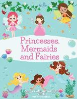 Princesses, Mermaids and Fairies: Magic Coloring Book for Girls: Amazing Princess Illustrations, Magical Fairies and Wonderful Mermaids Coloring Book for Toddlers and Girls Ages 3-6: Magic Coloring Book for Girls: (Paperback)