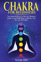 Chakra for Beginners: The Powerful Guide to Awaken, Balance and Healing YOUR Chakra. Discover the Secrets of Chakra (Paperback)