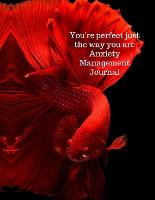You're perfect just the way you are anxiety management journal (Paperback)