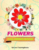 Flowers Coloring Book: Awesome Flowers Coloring Book Adorable Flowers Coloring Pages for Kids 25 Incredibly Cute and Lovable Flowers (Paperback)