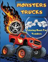Monsters Trucks Coloring Books For Toddlers: Amazing Collection of Cool Monsters Trucks, Big Coloring Book for Boys and Girls Who Really Love To Color Monsters Trucks - Fun Supercars Coloring Book For Kids Ages 2-4, 3-5, 4-6 (Toddler and Preschooler) (Paperback)
